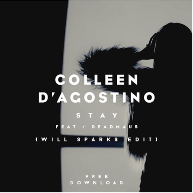 Colleen D'Agostino Ft. Deadmau5 – Stay (Will Sparks Edit)[Free Download]