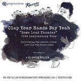 """CLAP YOUR HANDS SAY YEAH """"Some Loud Thunder"""" 10th Anniv Tour at Rickshaw"""