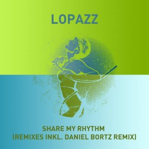 Share My Rhythm (Remixes Inkl. Daniel Bortz Remix)