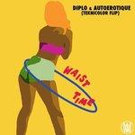 Diplo & AutoErotique – Waist Time (TEKNICOLOR Flip)